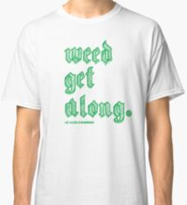 Weed Get Along Classic T-Shirt
