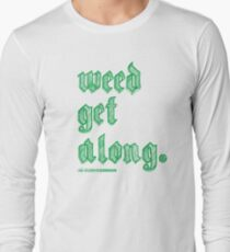 Weed Get Along Long Sleeve T-Shirt