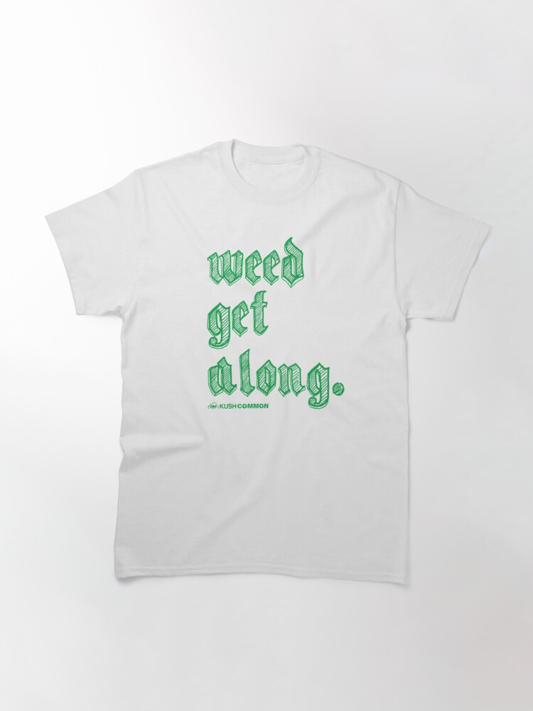 Alternate view of Weed Get Along Classic T-Shirt