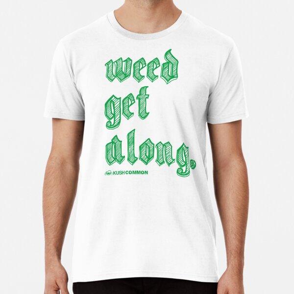 Weed Get Along Premium T-Shirt