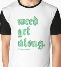 Weed Get Along Graphic T-Shirt
