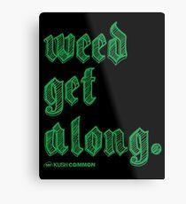 Weed Get Along Metal Print
