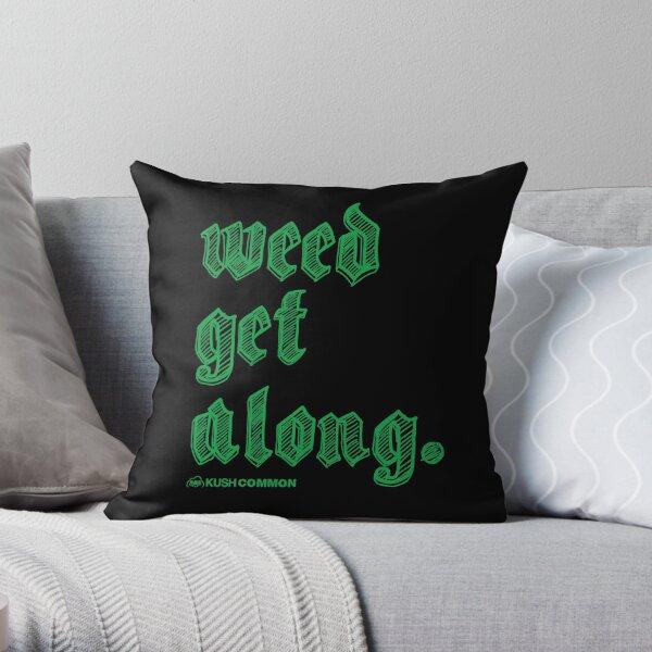 Weed Get Along Throw Pillow