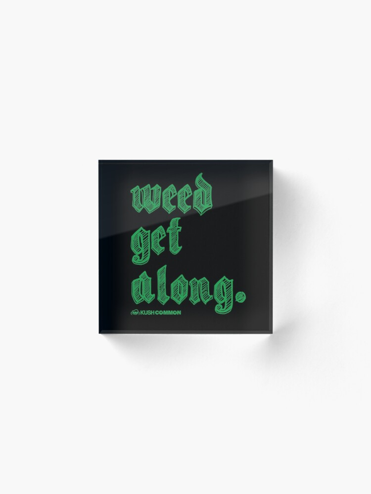 Alternate view of Weed Get Along Acrylic Block