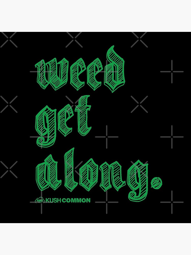 Weed Get Along by kushcommon