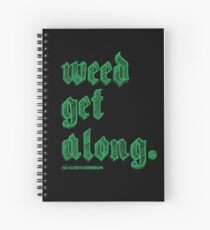 Weed Get Along Spiral Notebook