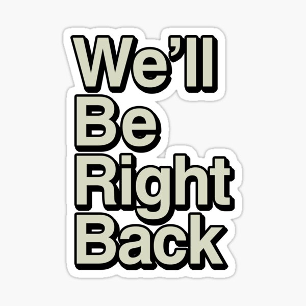 The Eric Andre Show - We'll Be Right Back Sticker