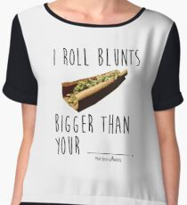 I Roll Blunts Bigger Than Your Chiffon Top