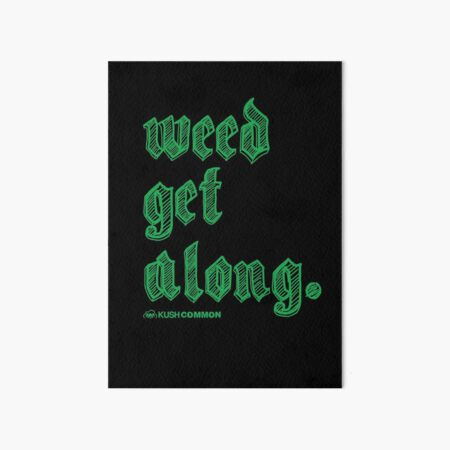 Weed Get Along Art Board Print