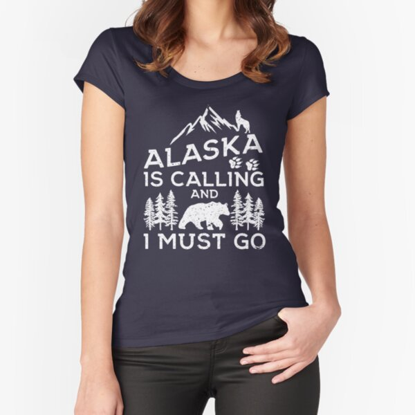 Alaska Is Calling And I Must Go! Funny Alaska Shirts & Gifts Fitted Scoop T-Shirt