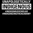 Unapologetically Indigenous by Badwinds Studios