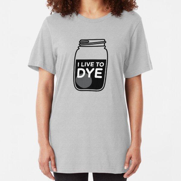 I LIVE TO DYE Slim Fit T-Shirt