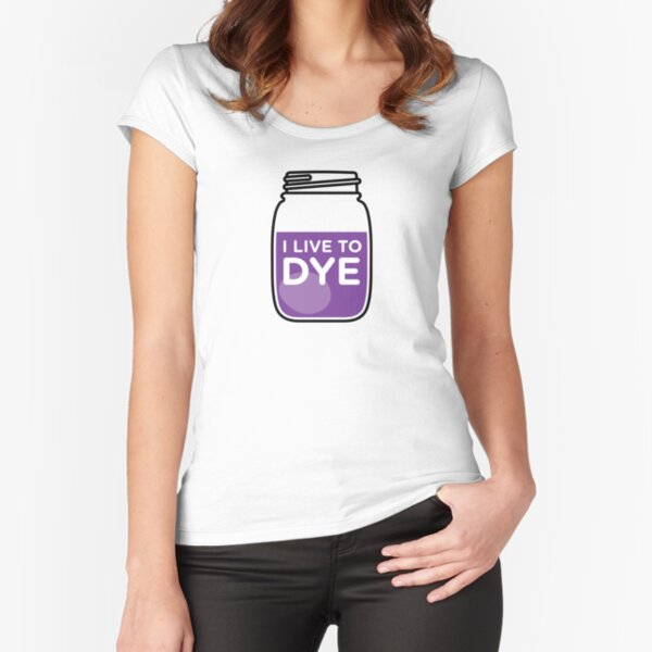 I LIVE TO DYE - PURPLE Fitted Scoop T-Shirt