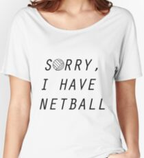Sorry I Have Netball Women's Relaxed Fit T-Shirt