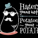 Haters gonna hate, potatoes gonna potate - on dark by groovyspecs