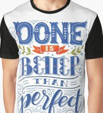 Done is better than perfect Graphic T-Shirt