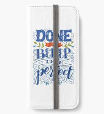 Done is better than perfect iPhone Wallet/Case/Skin
