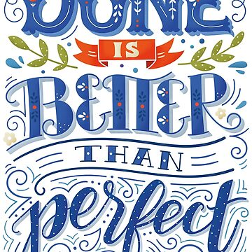 Done is better than perfect by BlueInkStudio