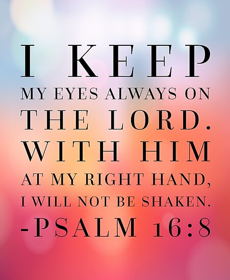 """Psalms 16 8 Inspirational Image: """"Psalm 16:8 Bible Quote"""" Posters By Quarantine81"""