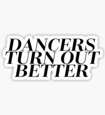 Dancers Turn Out Better - Cool Dancing Sticker T-Shirt Pillow Sticker