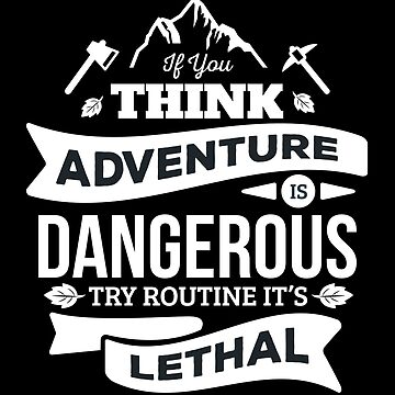 If you think adventure is dangerous...Motivational Attitude Life Quote by LoveAndSerenity