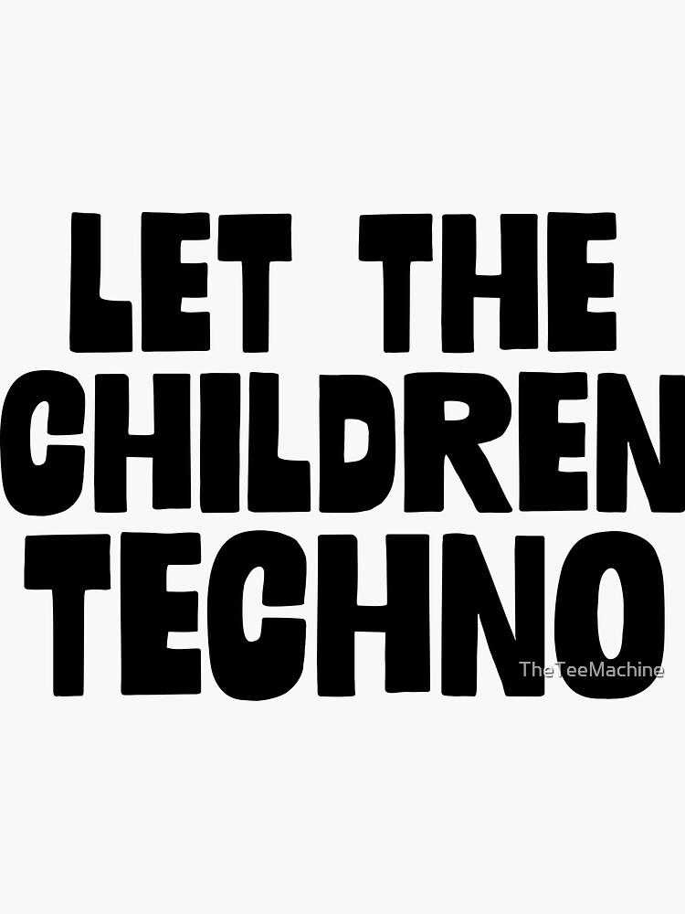 Let The Children Techno - Funny Techno Parody Sticker T-Shirt Pillow de TheTeeMachine