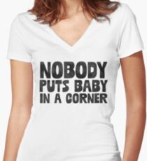 Nobody Puts Baby In A Corner - Funny Dirty Dancing Sticker T-Shirt Pillow Women's Fitted V-Neck T-Shirt