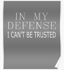 In My Defense I Can't Be Trusted Sarcastic Funny Quote Poster