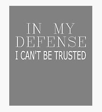 In My Defense I Can't Be Trusted Sarcastic Funny Quote Photographic Print