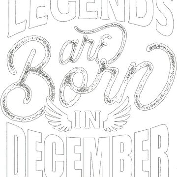 Legends Are Born In December by liniting1223