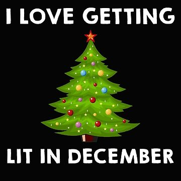 I Love Getting Lit in December Ugly Christmas Party by liniting1223