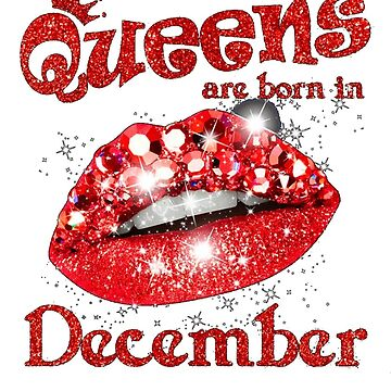 Queens Are Born In December Sexy Lip Twinkle by liniting1223