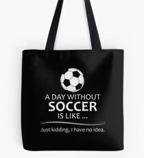 Soccer Gifts for Football and Futbol Lovers - A Day Without Soccer is Like Tote Bag