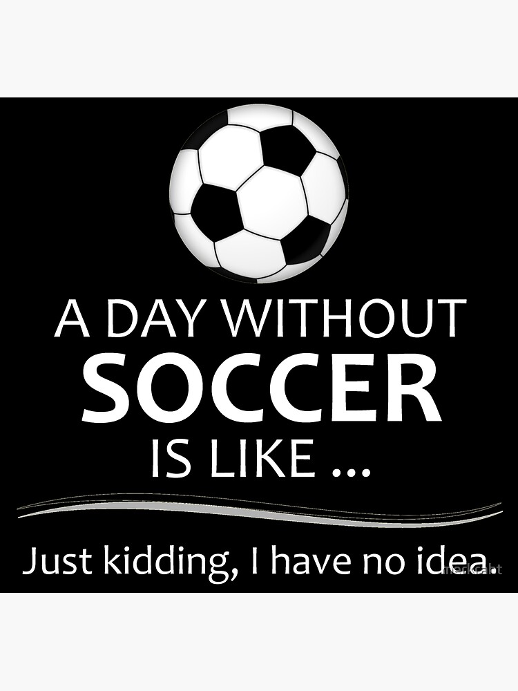Soccer Player Gifts for Football & Futbol Lovers & Coach - A Day Without Soccer is Like Funny Gift Ideas for Soccer Players & Coaches Who Play by merkraht