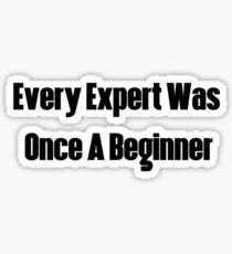 Every Expert Was Once A Beginner Sticker