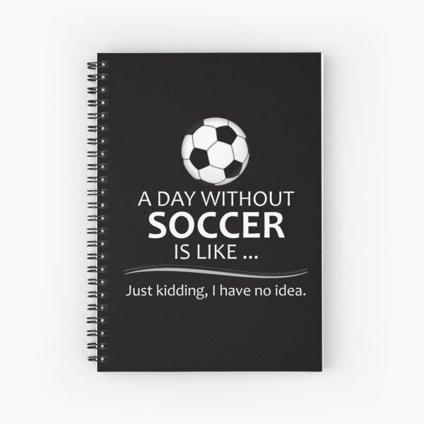 Regalos para jugadores de fútbol para amantes y entrenadores de fútbol y fútbol: un día sin fútbol es como divertidas ideas de regalos para jugadores y entrenadores de fútbol que juegan Cuaderno de espiral