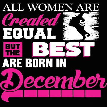 All women are created equal but the best are born in December by liniting1223