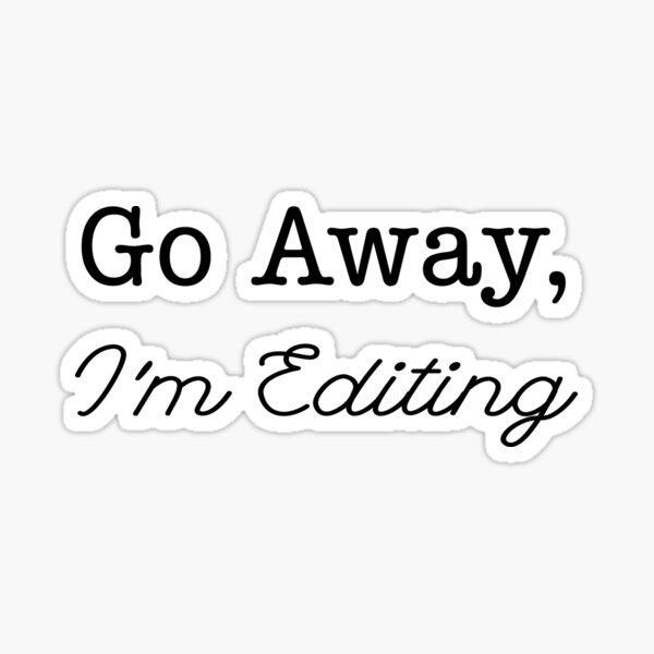Go Away, I'm Editing Sticker