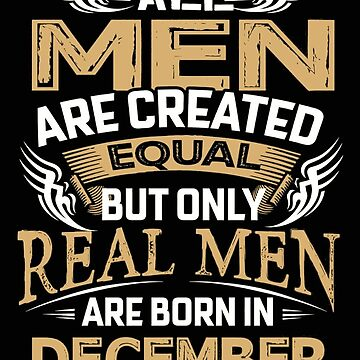 Real Men Are Born In December by liniting1223