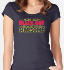 I Hope I Dont Black Out Because This Is Awesome YY799 Best Trending Women's Fitted Scoop T-Shirt