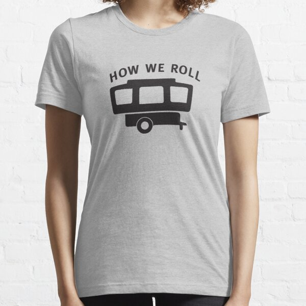 How We Roll Camper Essential T-Shirt