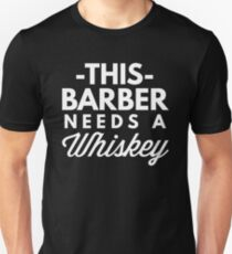 This Barber needs a Whiskey Unisex T-Shirt
