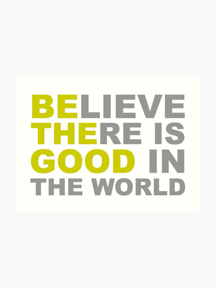 Be The Good - Inspirational Motivational Quotes - Believe There is Good in  the World Positive | Art Print