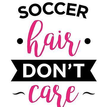 Girls Soccer Shirt, Soccer Hair Don't Care Gift, Soccer Gift by Infinity-Co
