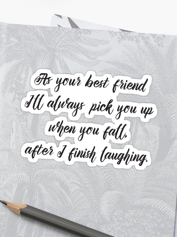 \'Cool Funny Inspirational Quote - Best Friend Will Pick You Up After  Laughing\' Sticker by IN3PIRED