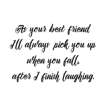 Cool Funny Inspirational Quote Best Friend Will Pick You Up After