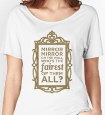 Mirror Mirror On The Wall Women's Relaxed Fit T-Shirt