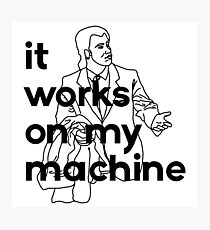 It Works On My Machine #1 Photographic Print