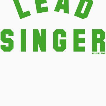 LEAD SINGER by killedbyfame