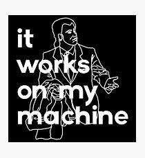 It Works On My Machine #2 Photographic Print
